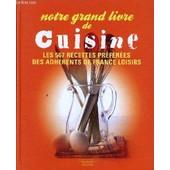 Notre Grand Livre De Cuisine - Les 567 Recettes Preferees Des Adherents De France Loisirs. de COLLECTIF