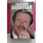 Ma Fid�lit� de Chapour Bakhtiar