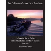 Le Bassin De La Seine Infrastructures , Flotte Et Trafics (2006 - 2008) Fluvial Batellerie Peniche de Marianne Castan