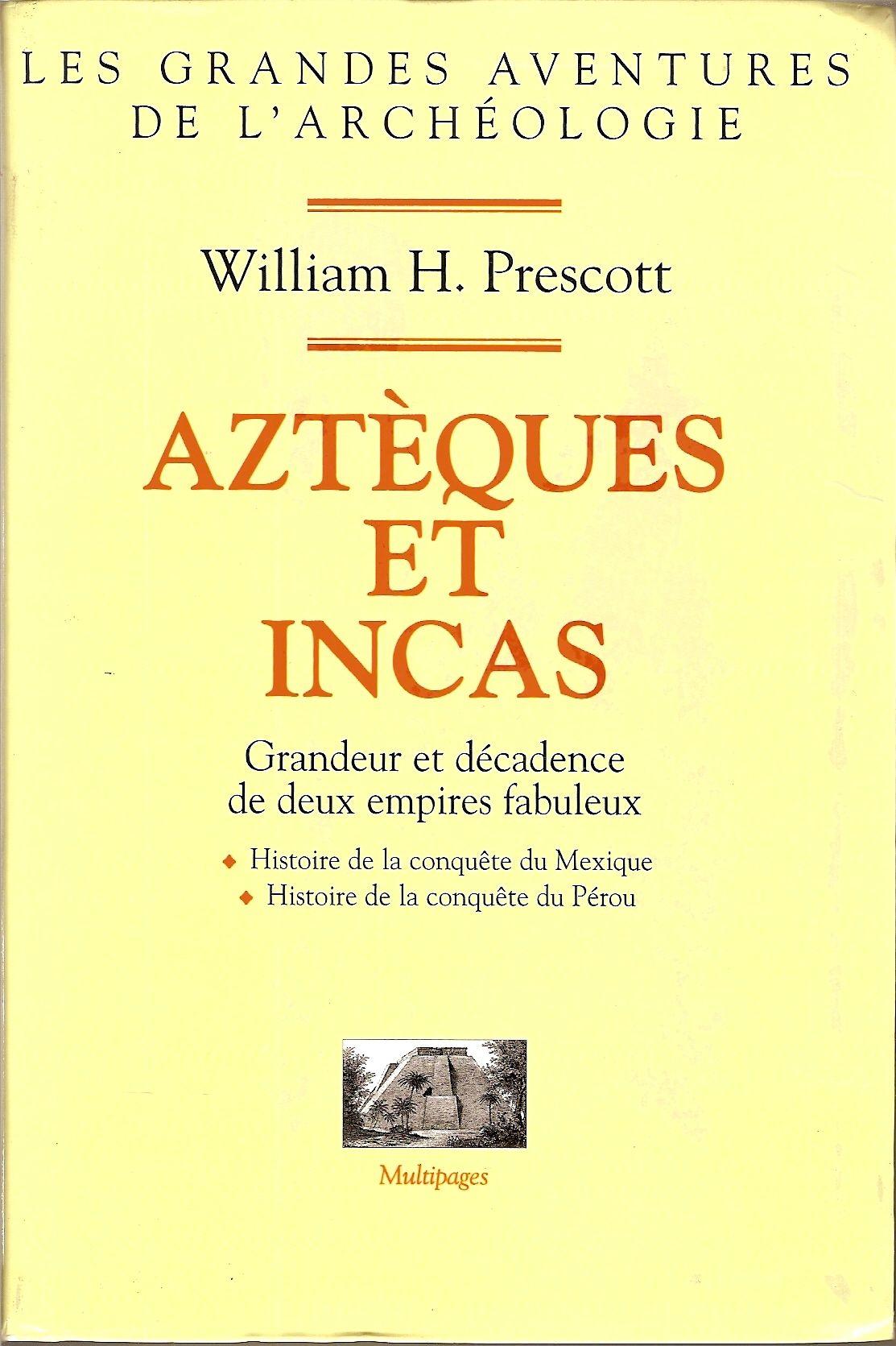 Aztèques et Incas - Grandeur et décadence de deux empires fabuleux - Le Grand livre du mois - 01/01/1999