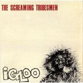 Igloo - The Screaming Tribesmen