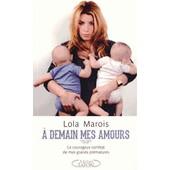 A Demain Mes Amours, Le Courageux Combat De Mes Grands Pr�matur�s de Lola Marois-Bigard