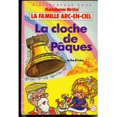 La Famille Arc-En-Ciel, La Cloche De P�ques, Illustrations De D'henri Dufranne de Brite Rainbow