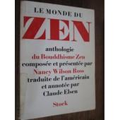 Le Monde Du Zen - Anthologie Du Bouddhisme Zen Compos�e Et Pr�sent�e Par Nancy Wilson Ross, Traduite De L'am�ricain Et Annot�e Par Claude Elsen de