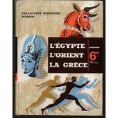 Collection D'histoire Hatier : L'�gypte L'orient La Gr�ce -- Histoire 6e Cycle D'observation Programme 1957 de L. ARMAND / L. GENET