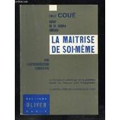 La Maitrise De Soi Meme Par L Autosuggestion Consciente. de Coue Emile.