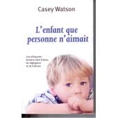 L'enfant Que Personne N'aimait de casey watson