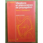 Vibrations Et Ph�nom�nes De Propagation - Tome 1 : Oscillateurs de Jean-Paul Mathieu (Professeur � L'universit� Paris 6)