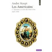 Les Am�ricains - Tome 1, Naissance Et Essor Des Etats-Unis, 1607-1945 de Andr� Kaspi