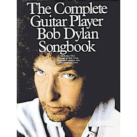 The Complete Guitar Player Bob Dylan Songbook