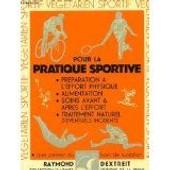 Pour La Pratique Sportive : Pr�paration � L'effort Physique, Alimentation, Soins Avant & Apr�s L'effort, Traitements Naturel de raymond dextreit