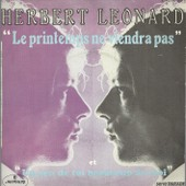 Le Printemps Ne Viendra Pas (J.P. Morlane / Claude Righi) 2'50 / Un Peu De Toi, Beaucoup De Moi (B. Gordy Jr - P. Holloway - F. Wilson - B. Holloway - R. Bernet) 3'03 - Herbert L�onard