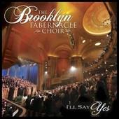I'll Say Yes - Brooklyn Tabernacle Choir