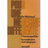 Pour Une Medecine Differente. L'homeopathie La Medecine Astrologique de MICHAUD DR