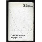 Notice. Ti 89 Titanium Voyage Tm 200 Calculatrice Graphique. de COLLECTIF.