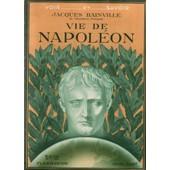 Vie De Napol�on - Les D�buts - Le Consulat - L' Empire - La Fin de Jacques Bainville