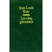Les Cinq Girouettes, Ou Servitudes & Souplesses De Son Altesse S�r�nissime Le Prince Archichancelier Del'empire Jean-Jacques R�gis De Cambac�r�s, Duc De Parme de jean bory