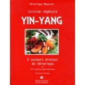 Cuisine V�g�tale Yin-Yang - 5 Saveurs Minceur De V�ronique En 100 Recettes Gastronomiques, �dition Bilingue Fran�ais-Chinois de V�ronique Meunier