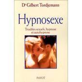 Hypnosexe - Troubles Sexuels, Hypnose Et Autohypnose de gilbert tordjemann