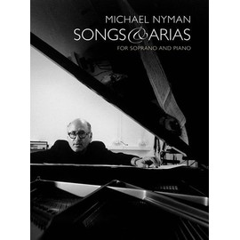 Michael Nyman : Songs And Arias For Soprano And Piano