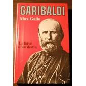 Garibaldi, La Force D'un Destin de max gallo