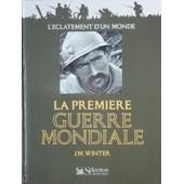 La Premiere Guerre Mondiale.L'eclatement D'un Monde. de Winter J.M.