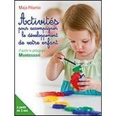 Activit�s Pour Accompagner Le D�veloppement De Votre Enfant D'apr�s La P�dagogie Montessori de Maja Pitamic