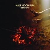 Dark Eyes - Half Moon Run