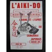 L'aiki-Do Methode Cree Par Le Ma�tre Morihei Ueshiba L'arme Et L'esprit Du Samoura� Japonnais de TADASHI ABE et JEAN ZIN