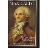 Maximilien Robespierre - Histoire D'une Solitude de max gallo