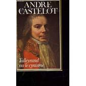 Talleyrand Ou Le Cynisme. de CASTELOT ANDRE