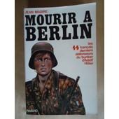 Mourir A Berlin.Les Ss Francais Derniers Defenseurs Du Bunker D'adolf Hitler. de jean mabire