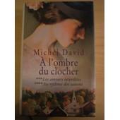 A L'ombre Du Clocher Tome 3 Et 4 Les Amours Interdites Et Au Rythme Des Saisons de Michel David