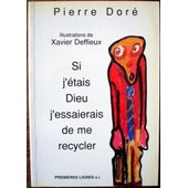 Si J' �tais Dieu J' Essaierais De Me Recycler Ilustrations Xavier Deffieux de Pierre Dor�