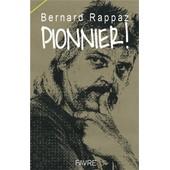 Pionnier ! de Bernard Rappaz
