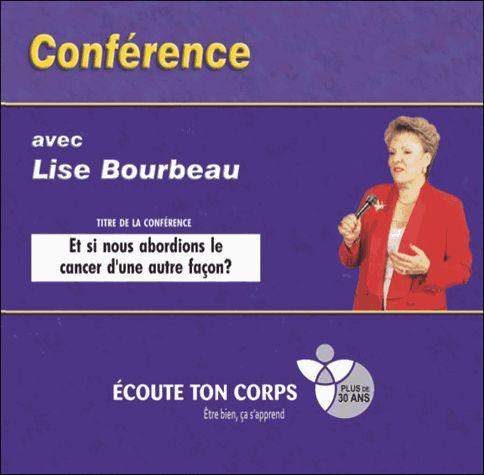 Et Si Nous Abordions Le Cancer D'une Autre Fa�on ? - Conf�rence Avec Lise Bourbeau (1cd Audio) de bourbeau lise