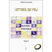 Lettres De Feu - Tome 3, Manuel Pratique de Nathalie Chintanavitch