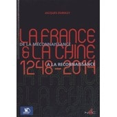 La France Et La Chine (1248-2014) - De La M�connaissance � La Reconnaissance de Jacques Dumasy