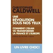 Une R�volution Sous Nos Yeux - Comment L'islam Va Transformer L'europe Et La France de Christopher Caldwell