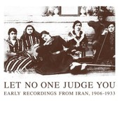 Let No One Judge You : Early Recordings From Iran 1906-1933 - Collectif
