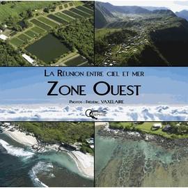 La Réunion Entre Ciel Et Mer - L'ouest - Frédéric Vaxelaire