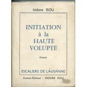 Initiation � La Haute Volupt�. Roman. [Broch�] de isidore isou
