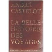 La Belle Histoire Des Voyages de andr� castelot