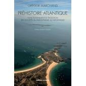 Pr�histoire Atlantique - Fonctionnement Et �volution Des Soci�t�s Du Pal�olithique Au N�olithique de Gr�gor Marchand