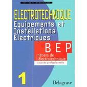 Electrotechnique - Volume 1, Equipements Et Installations �lectriques Classe De Seconde Professionnelle Bep M�tiers De L'�lectronique de Pierre Boy�