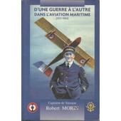 D'une Guerre � L'autre Dans L'aviation Maritime - 1917-1940 de robert morin