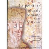 La Peinture Murale Romane Dans Les Pays De La Loire - L'indicible Et Le Ruban de christian davy