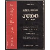 � Maitrise & Puissance Par Le Judo Au Sol ( Suivi Des Kuatsu ) de par Alain VALIN