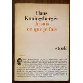 Hans Koningsberger. Je Sais Ce Que Je Fais : I Know What I'm Doing. Roman Am�ricain Traduit Et Pr�fac� Par Claude Elsen de Hans Koningsberger. Claude Elsen
