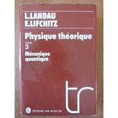 Physique Th�orique - Tome 3 : M�canique Quantique (3�me �dition Remani�e Et Compl�t�e, R�impression De 1988) de Lev Landau & Evgu�ni Lifchitz